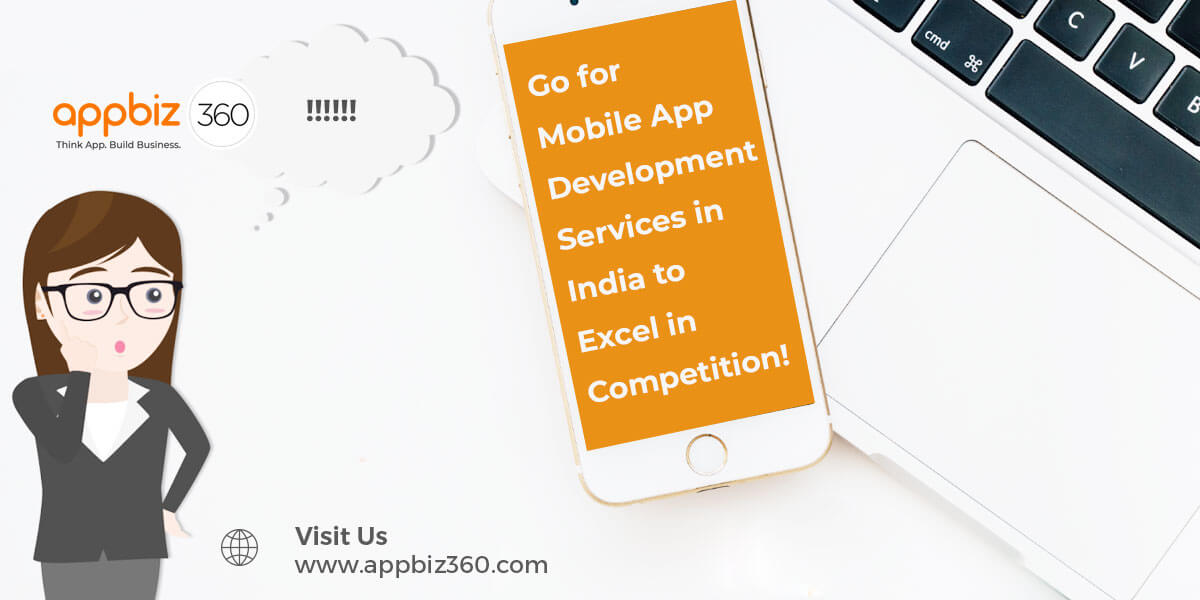 Go for Mobile App Development Services in India to Excel in Competition!
