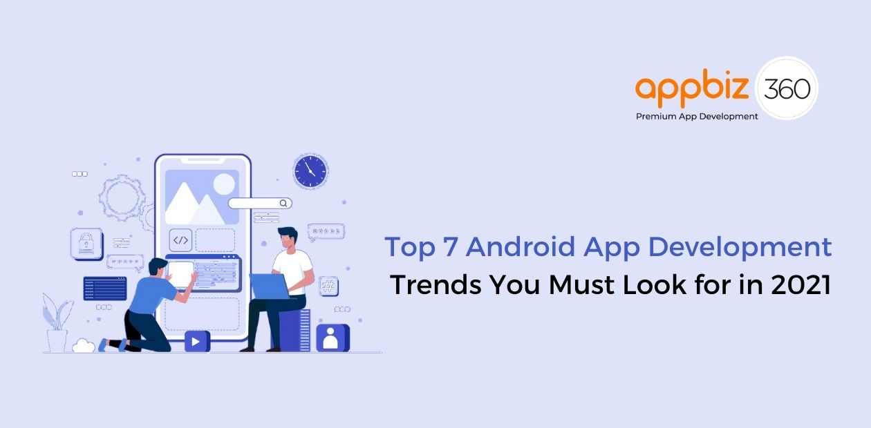 Top 7 Android App Development Trends You Must Look for in 2021