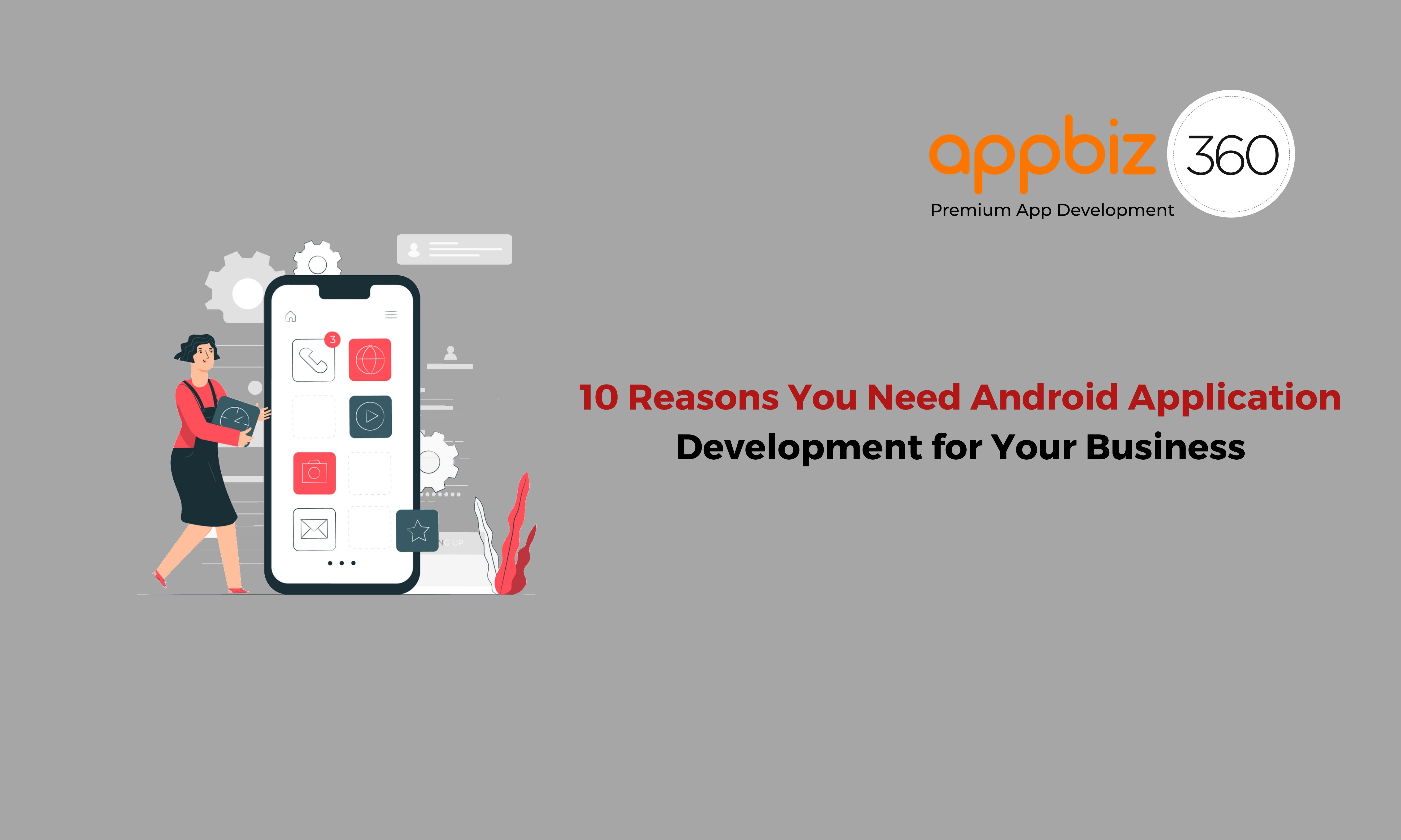 10 Reasons You Need Android Application Development for Your Business